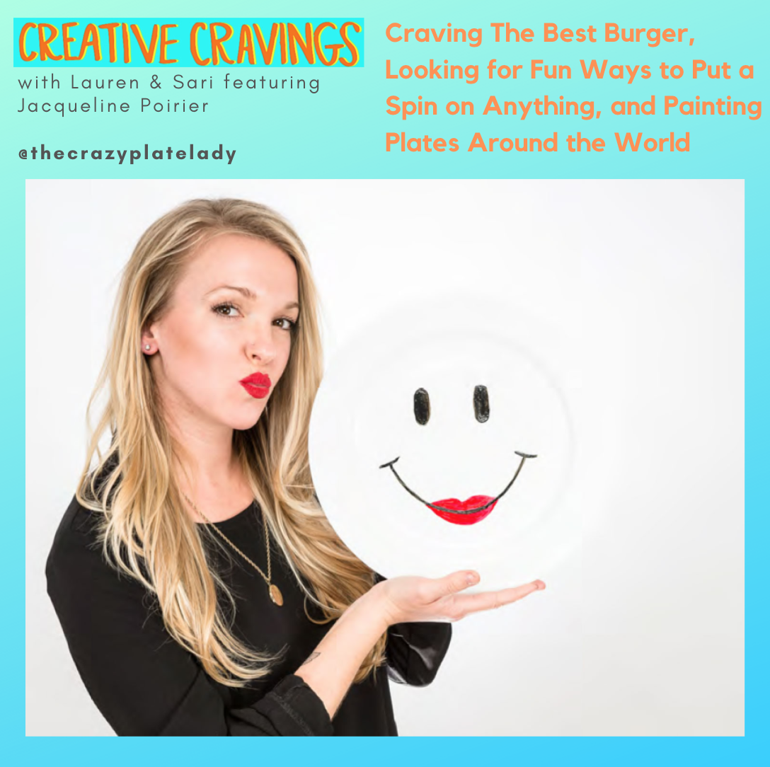 Ep 10: Craving the Best Burger, Looking for Fun Ways to Put a Spin on Anything, and Painting Plates Around the World   with Jacqueline Poirier, @thecrazyplatelady   4.29.19