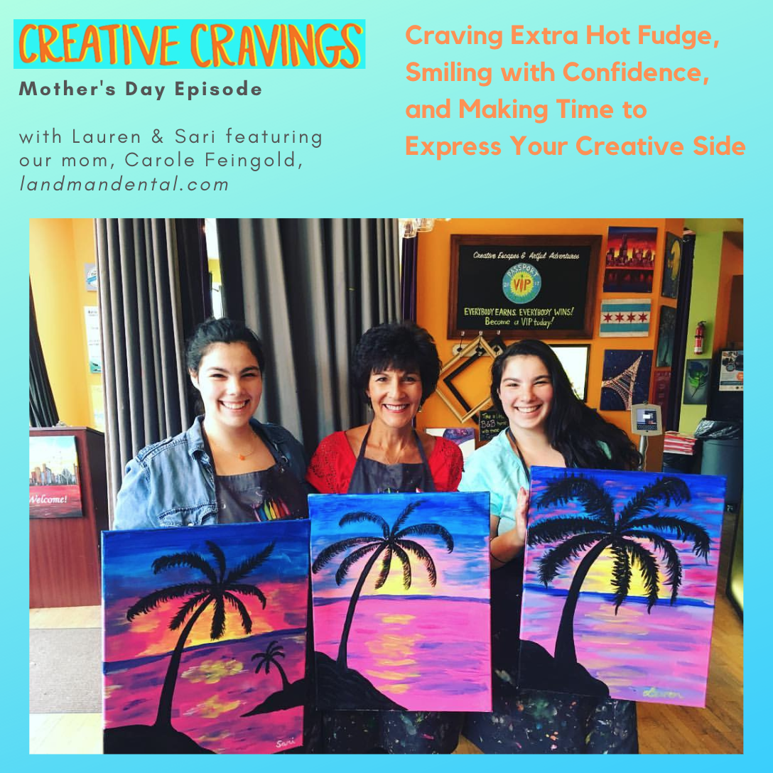 """Ep 12: Craving Extra Hot Fudge, Smiling with Confidence, and Making Time to Express Your Creative Side   with """"Momma Fein,"""" Carole Feingold of  landmandental.com    5.13.19 , Mother's Day!"""