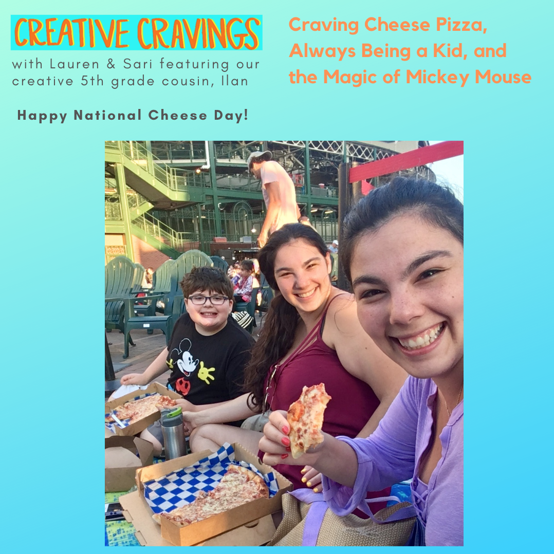 Ep 13: Craving Cheese Pizza, Always Being a Kid, and the Magic of Mickey Mouse   with our creative 5th grade cousin, Ilan   6.3.19 , Happy National Cheese Day! (6/4)
