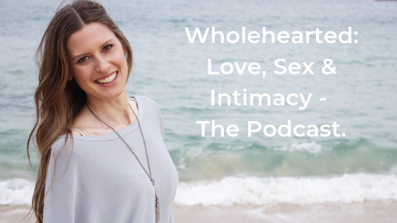 Wholehearted: Love, Sex & Intimacy - The Podcast