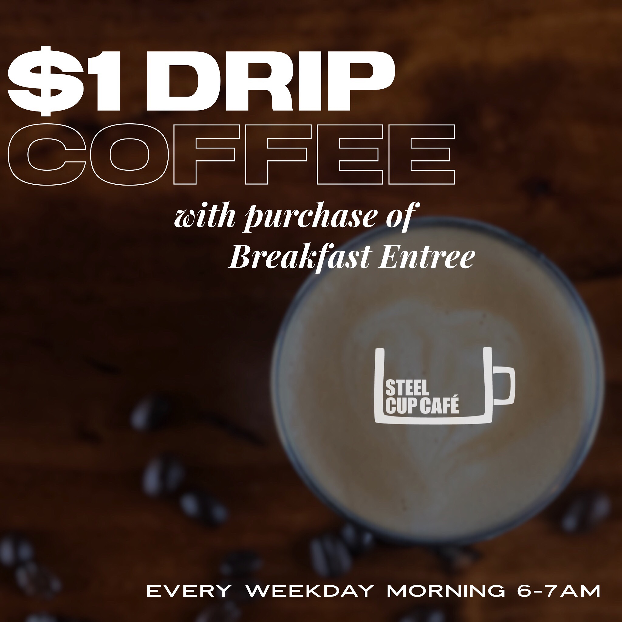 Early Morning Happy Hour - Drip coffee is just $1 with purchase of any breakfast entreeEvery weekday morning, 6am to 7am