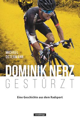 Dominik Nerz - Gestürzt  Eine Geschichte aus dem Radsport  von Michael Ostermann  16,80 Euro  Broschur, 288 Seiten  Covadonga Verlag  ISBN 978-3-95726-037-6