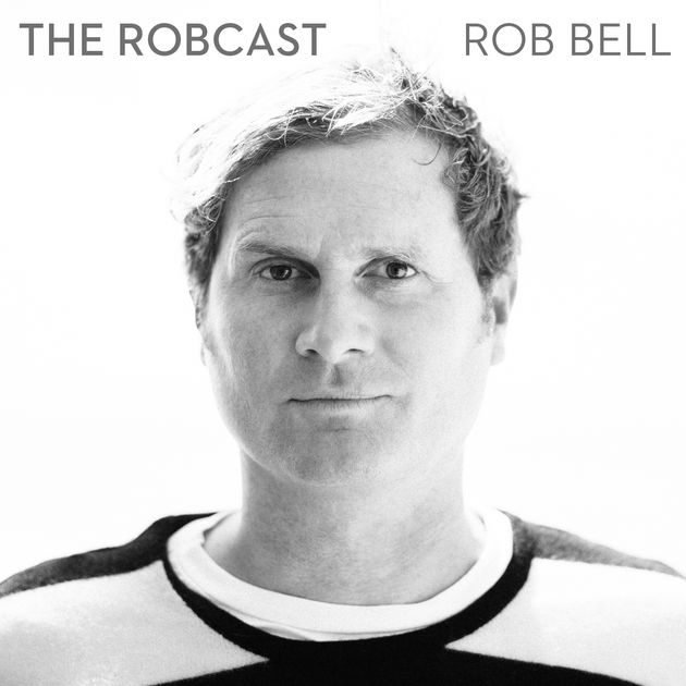 The Robcast - Rob Bell -