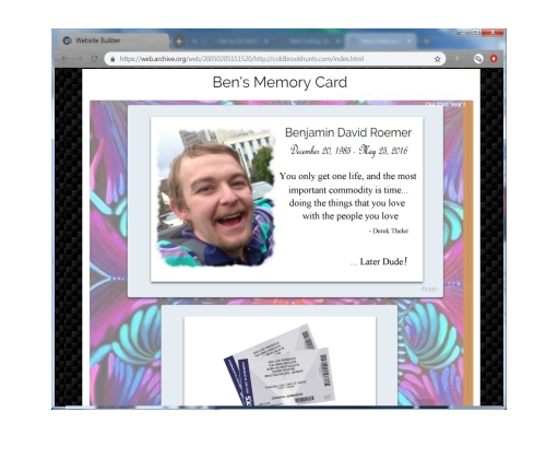 This WebSite was designed as a memorial to a dear family member, where viewers can share photographs and memories of their dear lost family member.    This site has not been maintained and is currently off line.