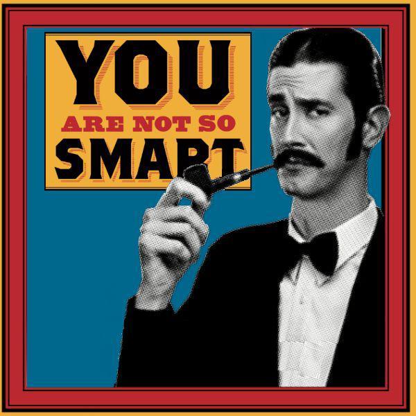 you-are-not-so-smart-you-are-not-so-smart-R0bxgrDycUj.600x600.jpg