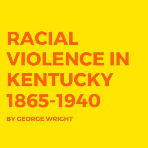 RACIAL VIOLENCE IN KENTUCKY 1865-1940.png