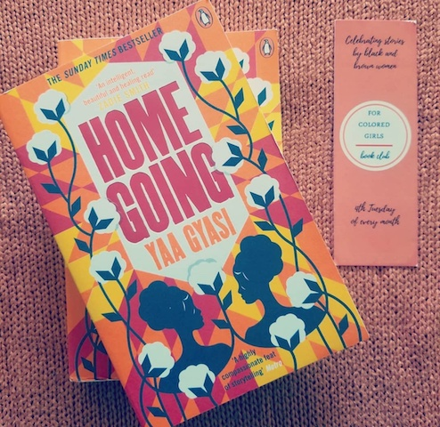 Homegoing by Yaa Gyasi. Image from For Colored Girls Book Club Instagram  @forcoloredgirlsbookclub