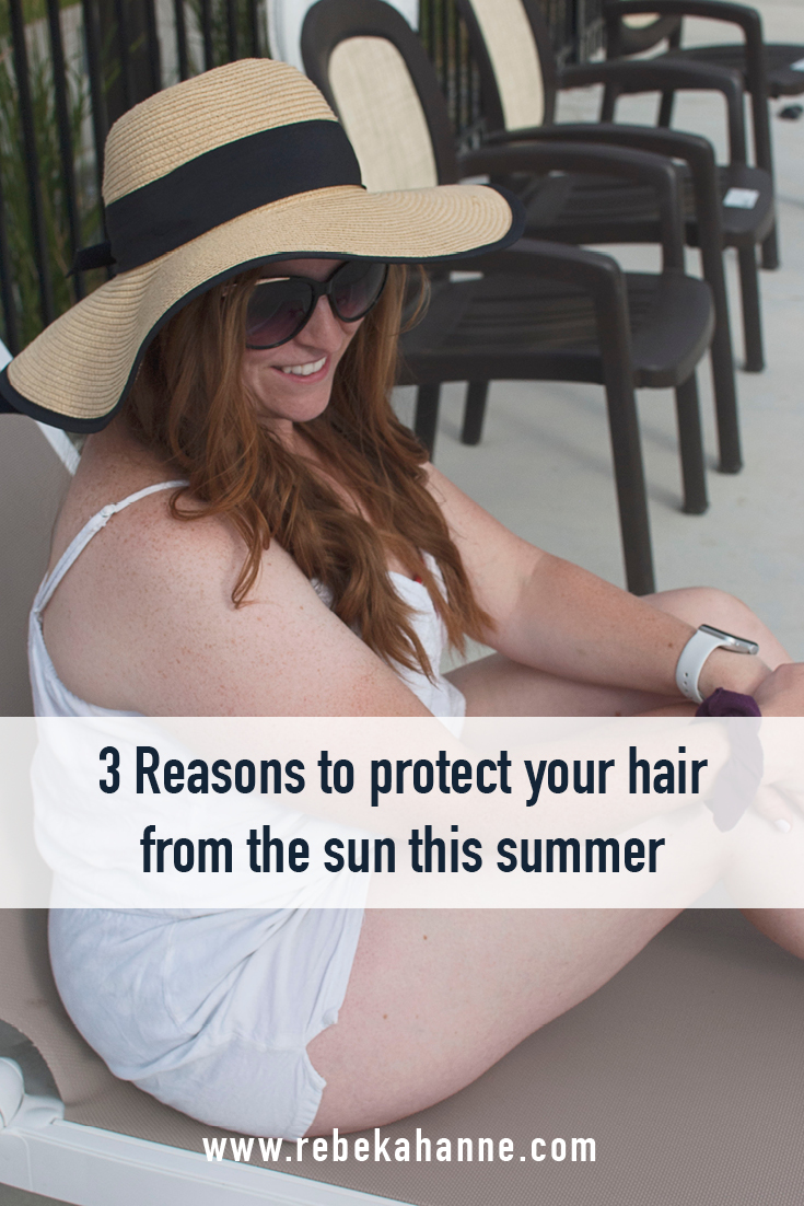 3 Reasons to protect your hair from the sun this summer -Pinnable.jpg