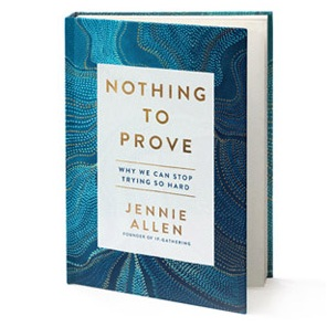 Nothing to Prove, Book, Jennie Allen, Author