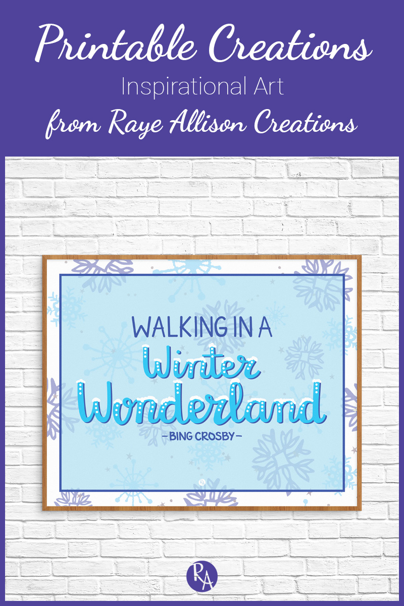 "Free inspirational printable wall art from Raye Allison Creations. This week's printable is from a favorite Christmas carol, ""Winter Wonderland."" Printables are great for home or office decor, classrooms, church bulletin boards, and so much more!"