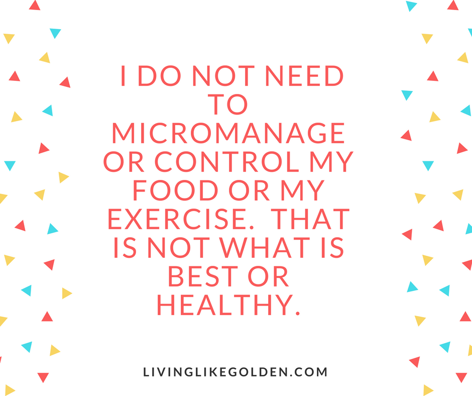 I do not need to micromanage or control my food or my exercise. That is not what is best or healthy..png