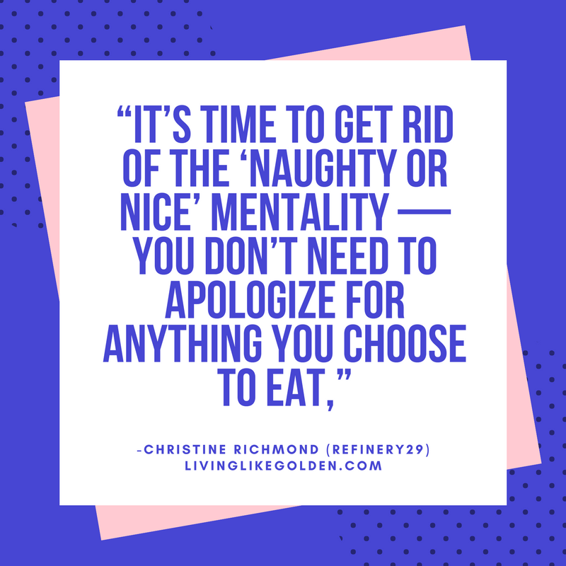 """""""It's time to get rid of the 'naughty or nice' mentality — you don't need to apologize for anything you choose to eat,"""" Tribole says. (2).png"""