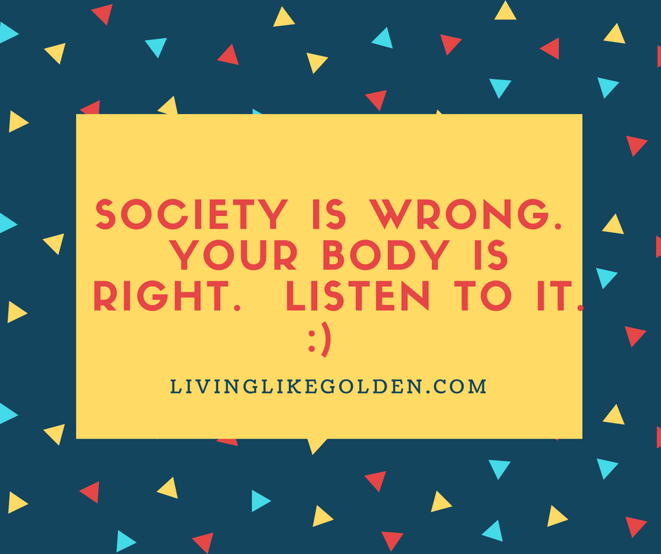 Society is wrong. Your body is right. Listen to it. _) (1).png