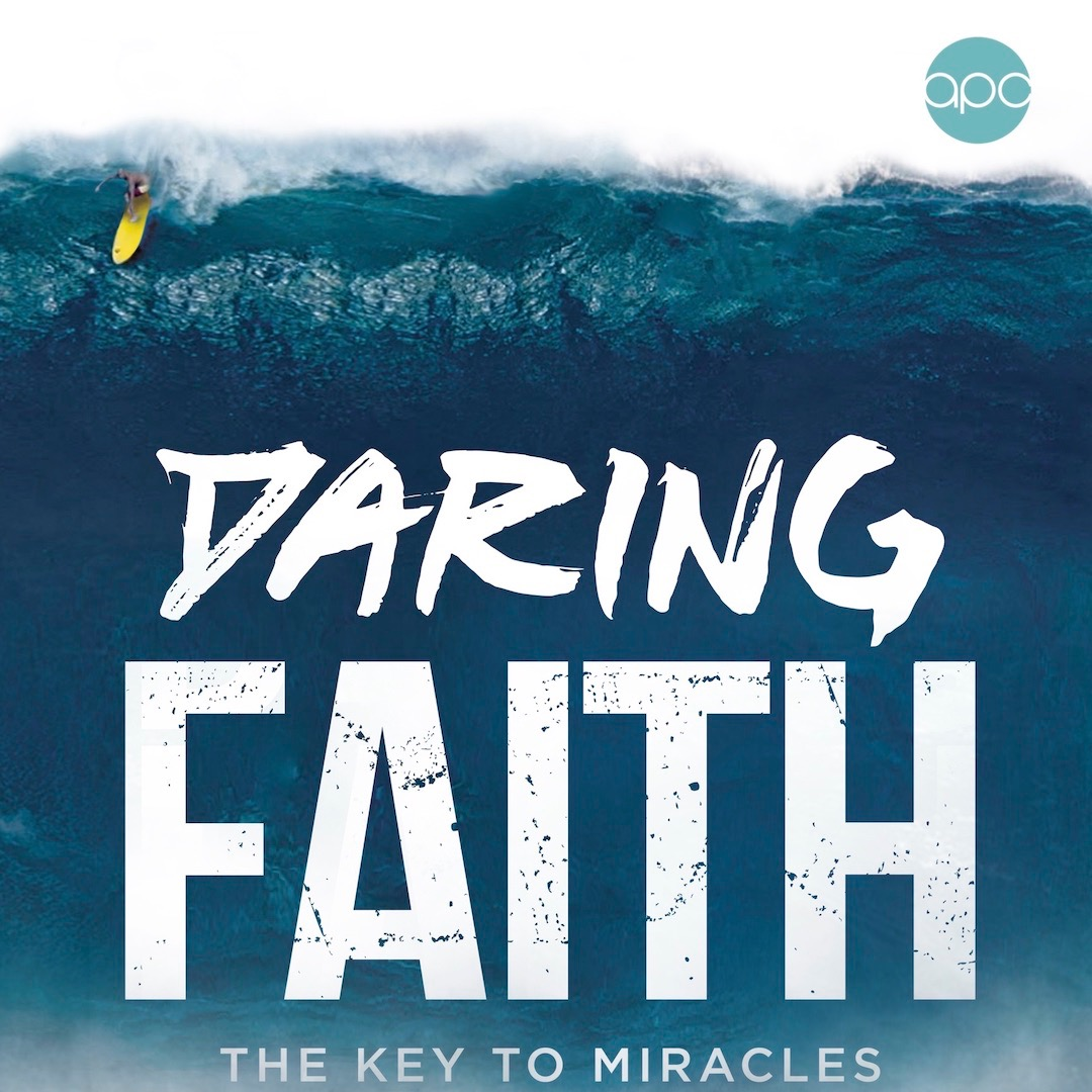 DARING FAITH: KEY TO MIRACLES