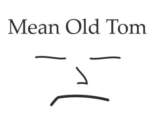 Mean Old Tom Face