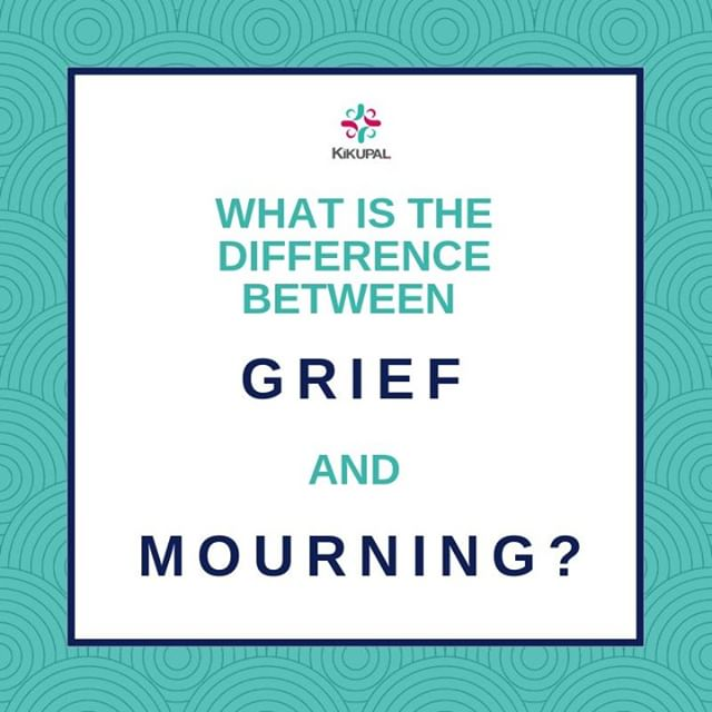 Grief is what you feel. Mourning is what you do.
