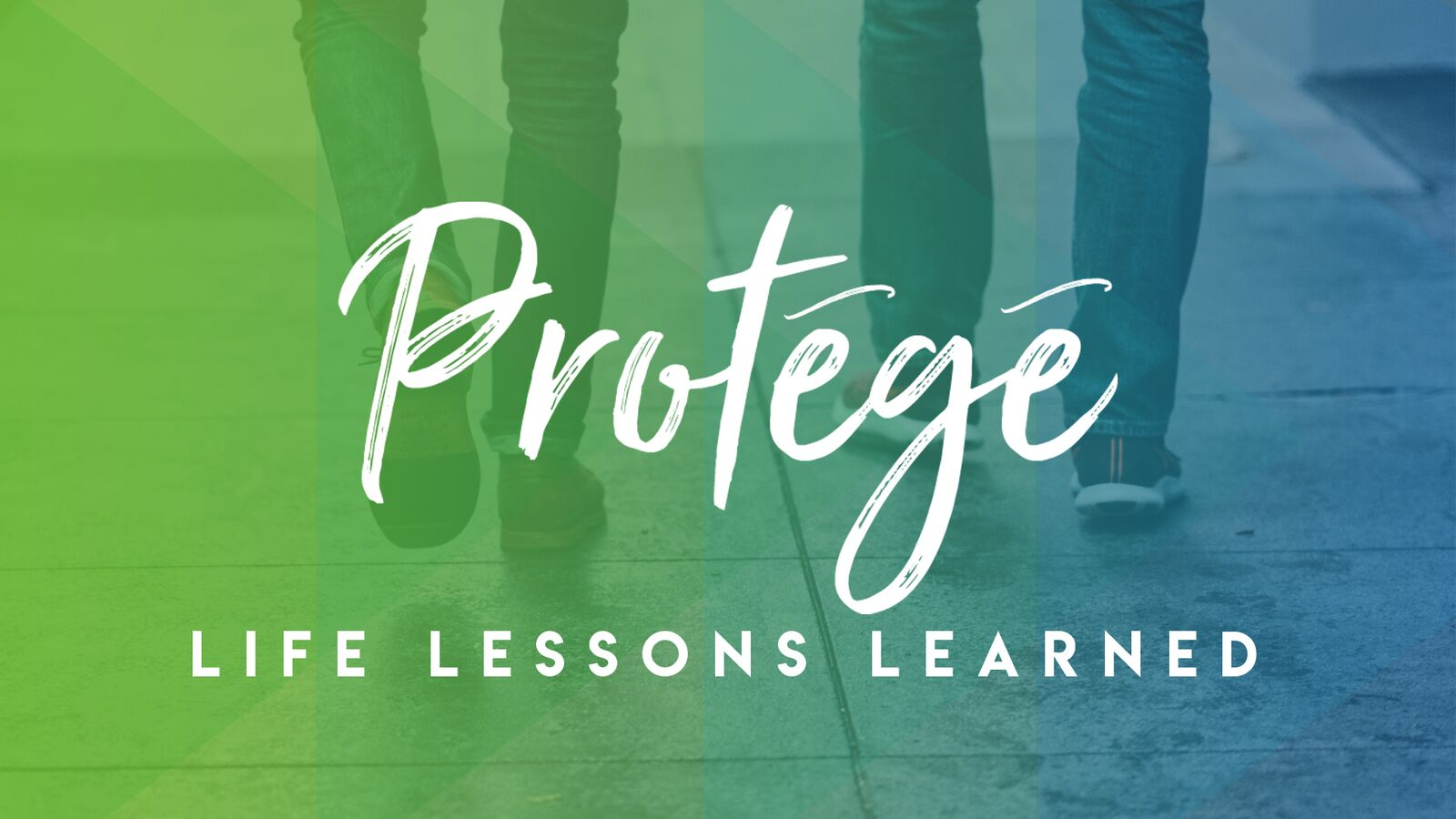 Protege Series: Life Lessons Learned