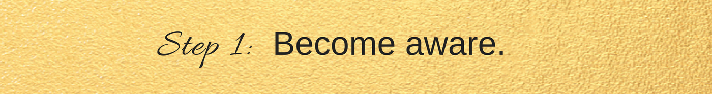 Step 1 Become Aware.png