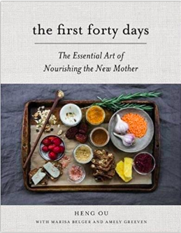 The First Forty Days: The Essential Art of Nourishing the New Mother   by Heng Ou with Amely Greeven & Marisa Belger