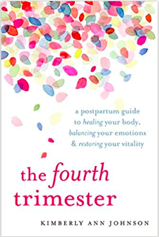 The Fourth Trimester: A Postpartum Guide to Healing Your Body, Balancing Your Emotions, and Restoring Your Vitality   by Kimberly Ann Johnson