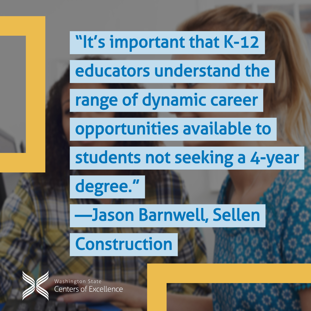 """""""It's important that K-12 educators understand the range of dynamic career opportunities available to students not seeking a 4-year degree.""""  —Jason Barnwell, Sellen Construction"""