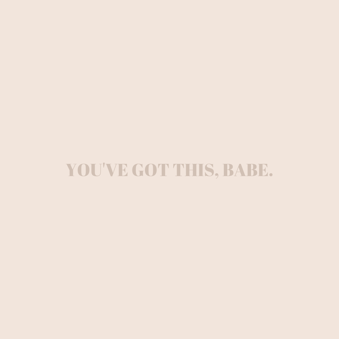 YOU'VE GOT THIS, BABE..png