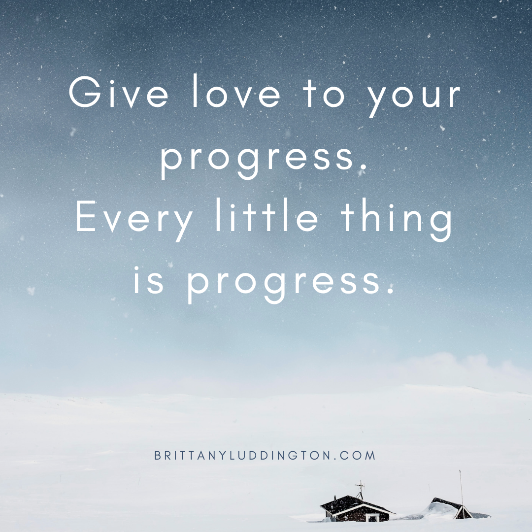 Give love to your progress. 