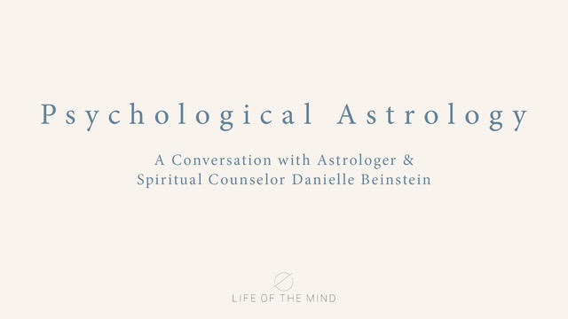 Psychological Astrology with Danielle Beinstein — LIFE OF