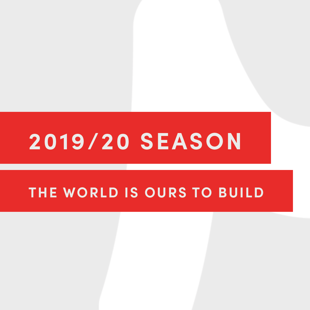 2019/20 SEASON: THE WORLD IS OURS TO BUILD - A season that inspires us to imagine the future and create the world on our own terms.