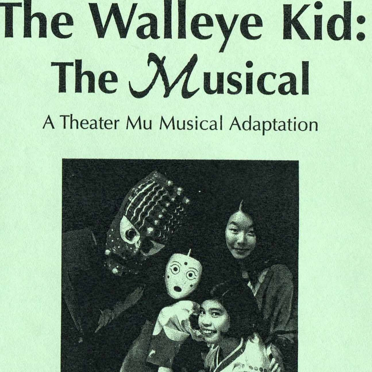 THE WALLEYE KID: THE MUSICAL - written by R.A. Shiomi and Sundraya Kasedirected by Jon Cranneymusic and lyrics by Kurt MiyashiroMarch 11th- March 27th, 2005