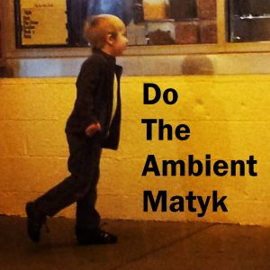 Do The Ambient Matyk 300.jpg