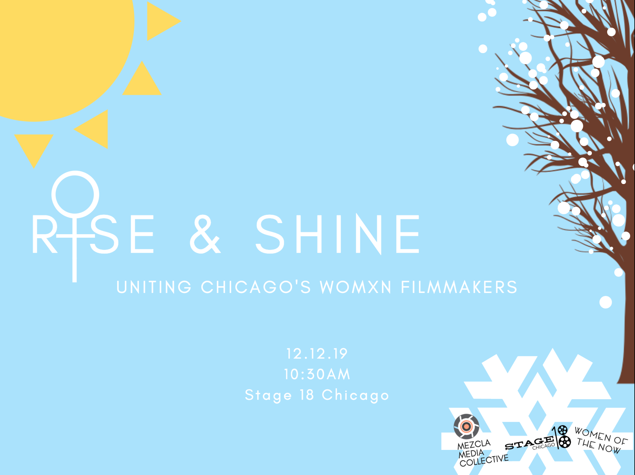 Tickets available  here.   Who:  Calling all womxn/girls/ladies/females/femmes/moms/thems/y'alls/babes/matriarchs/champions/filmmakers/producers/directors/editors/writers/artists !!  We want to invite all of the she/hers and they/thems to come and bask the presense of one another. Our goal is to build relationships, friendships, bridges, and worlds and walk away with contacts you didn't have before.    What:  Pancakes, coffee, mimosas, pastries, finger sandwiches! (GF/DF/VEG/CFA)  Meeting eachother in a non-threatening enviornment.  We will have introductions and information from the host organizations, Mezcla Media Collective, Women of the Now and Stage 18, as well as an open floor time for our attendees to make any announcements they'd like to share! (and don't worry, we'll take notes this time!! And of course, share them with you.  Also, the best music video playlist you've ever seen.    Where:  Stage 18 Chicago    What else:  Moms are welcome, which means your kids are welcome! We don't have specific childcare but please know that your kids are welcome and there will be some toys and village of people to support you!    If you purchase a ticket, we expect you to please come! If you cannot make it, please let us know as we work with a wait list.  Limited space available, don't worry, we'll do this again!