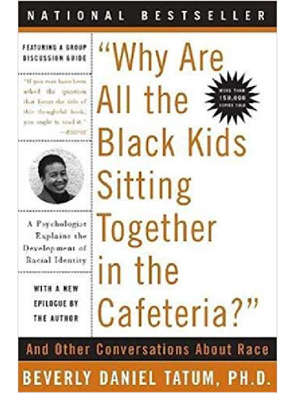 Why Are All The Black Kids Sitting Together in the Cafeteria?  Dr. Beverly Daniel Tatum