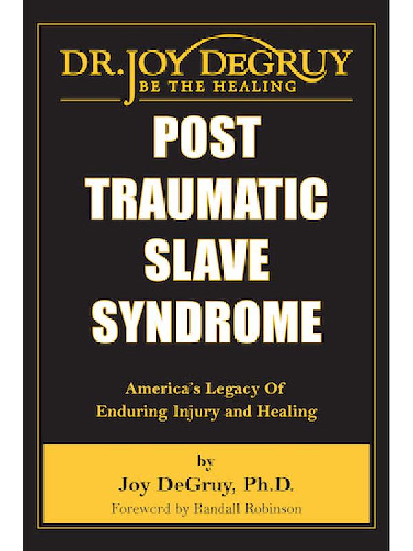 Post Traumatic Slave Syndrome , Dr. Joy DeGruy