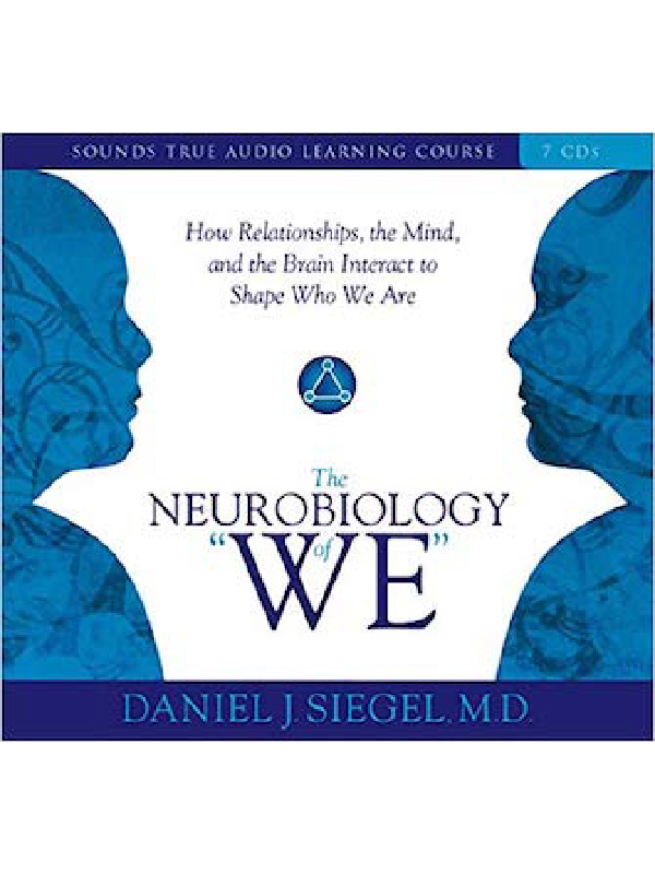 """The Neurobiology of """"We"""": How Relationships, the Mind, and the Brain Interact to Shape Who We Are , Dr. Dan Siegel"""