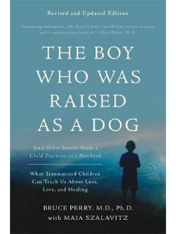 The Boy Who Was Raised as a Dog , Dr. Bruce Perry
