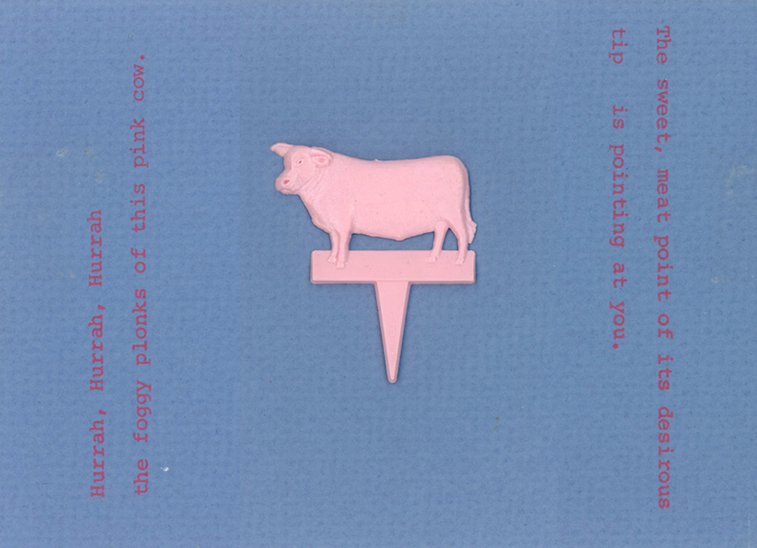 "Inside of card: ""Hurrah Hurrah Hurrah, the foggy plonks of this pink cow.  The sweet, meat point of its desirous tip is pointing at you."""