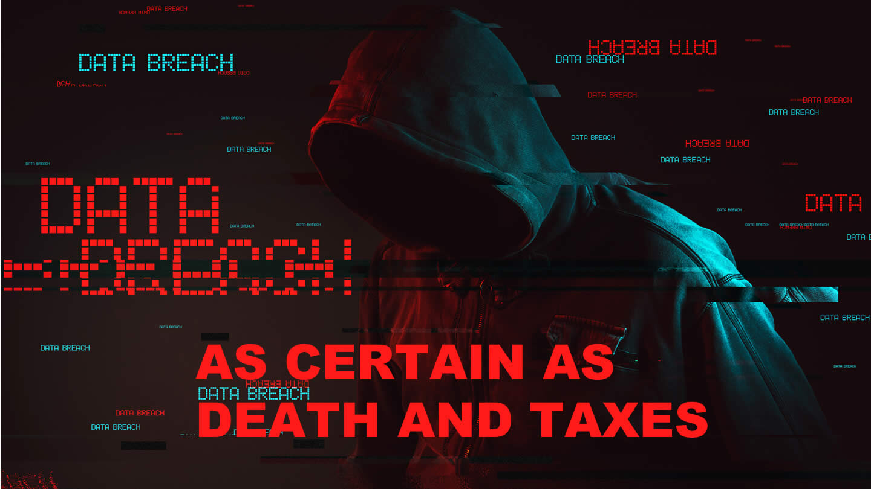 Data breach - as certain as death and taxes.jpg