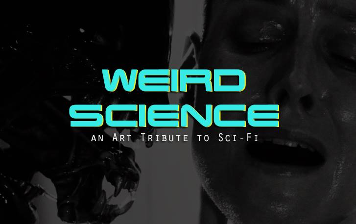 WEIRD SCIENCE: AN ART TRIBUTE TO SCI-FI - May 24th, 7:00 pm - 11:00 pm