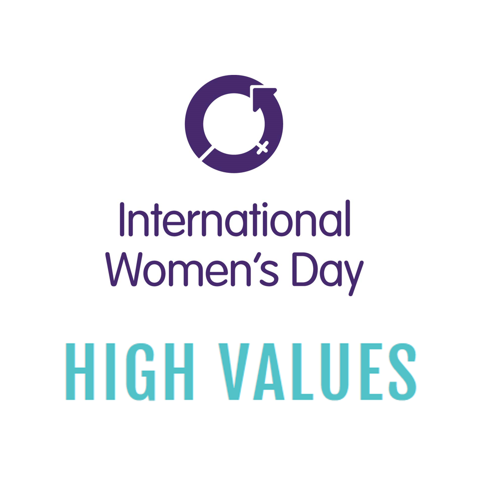 International Women's Day High Values Campaign 2019
