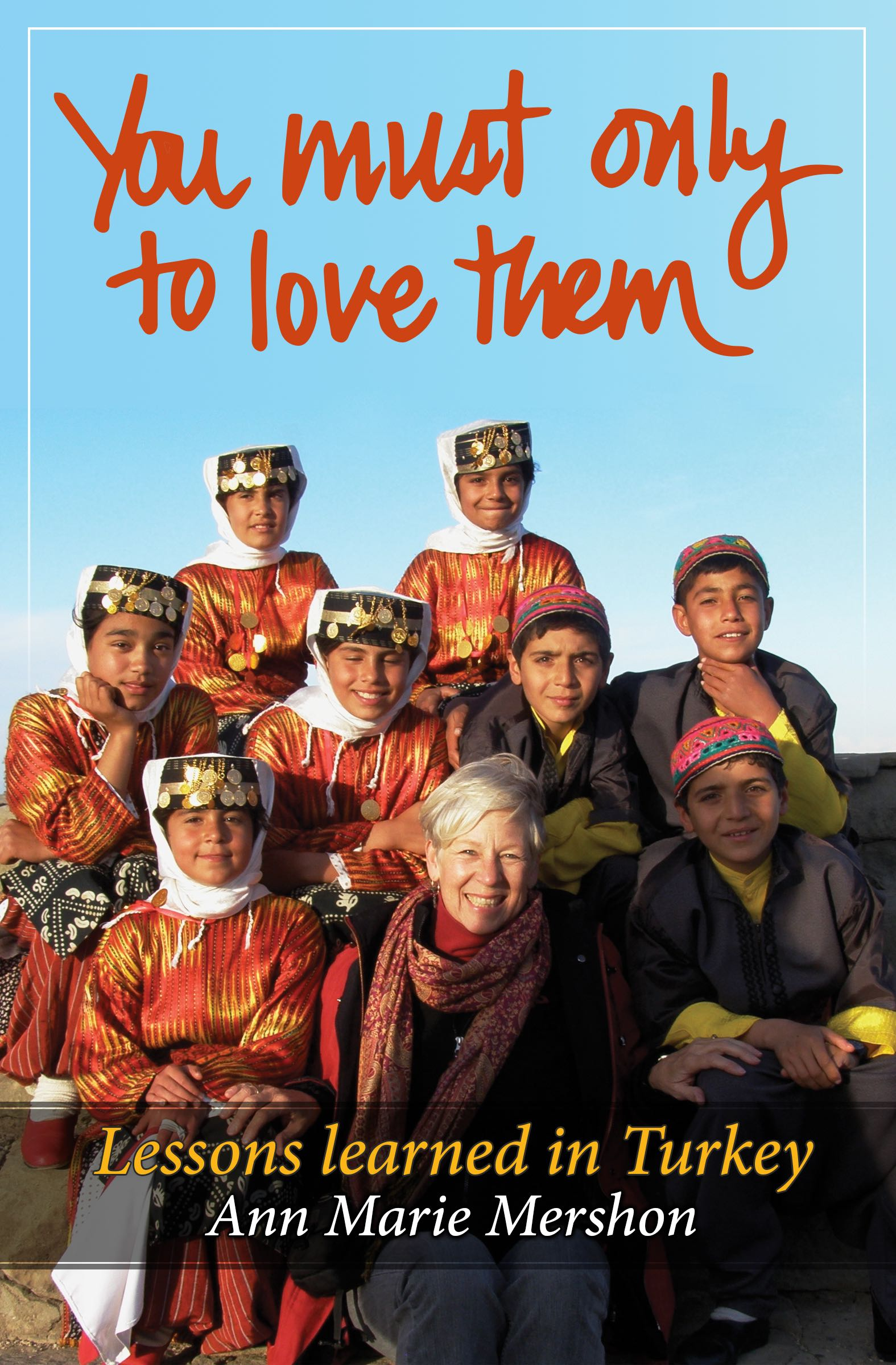 You must only to love them - LESSONS LEARNED IN TURKEYIn this memoir I share my experiences adapting to life in a country far different from my north woods Minnesota home—a country and a people that I came to adore in spite of my battles with language and loneliness.In seven years I learned a lot about the rich culture and warmth of Turkey, and I wrote this book to share these things with you.