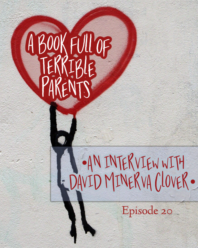 "Graffiti on a grey concrete wall of a black stick figure hanging by its hands from a red heart. Inside the heart are the words, ""A book full of terrible parents,"" and in a pale blue translucent rectangle in the lower lefthand side of the image, the words, ""An interview with David Minerva Clover."""