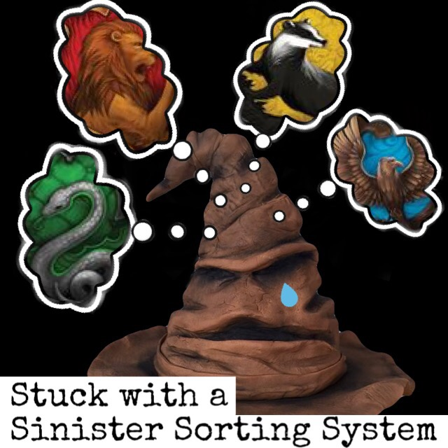 "An image of the sorting hat with four thought bubbles around it, each containing the image of the animal that represents one of the Hogwarts houses. There is a teardrop on the sorting hat's face. Text at the bottom reads, ""Stuck with a sinister sorting system."""
