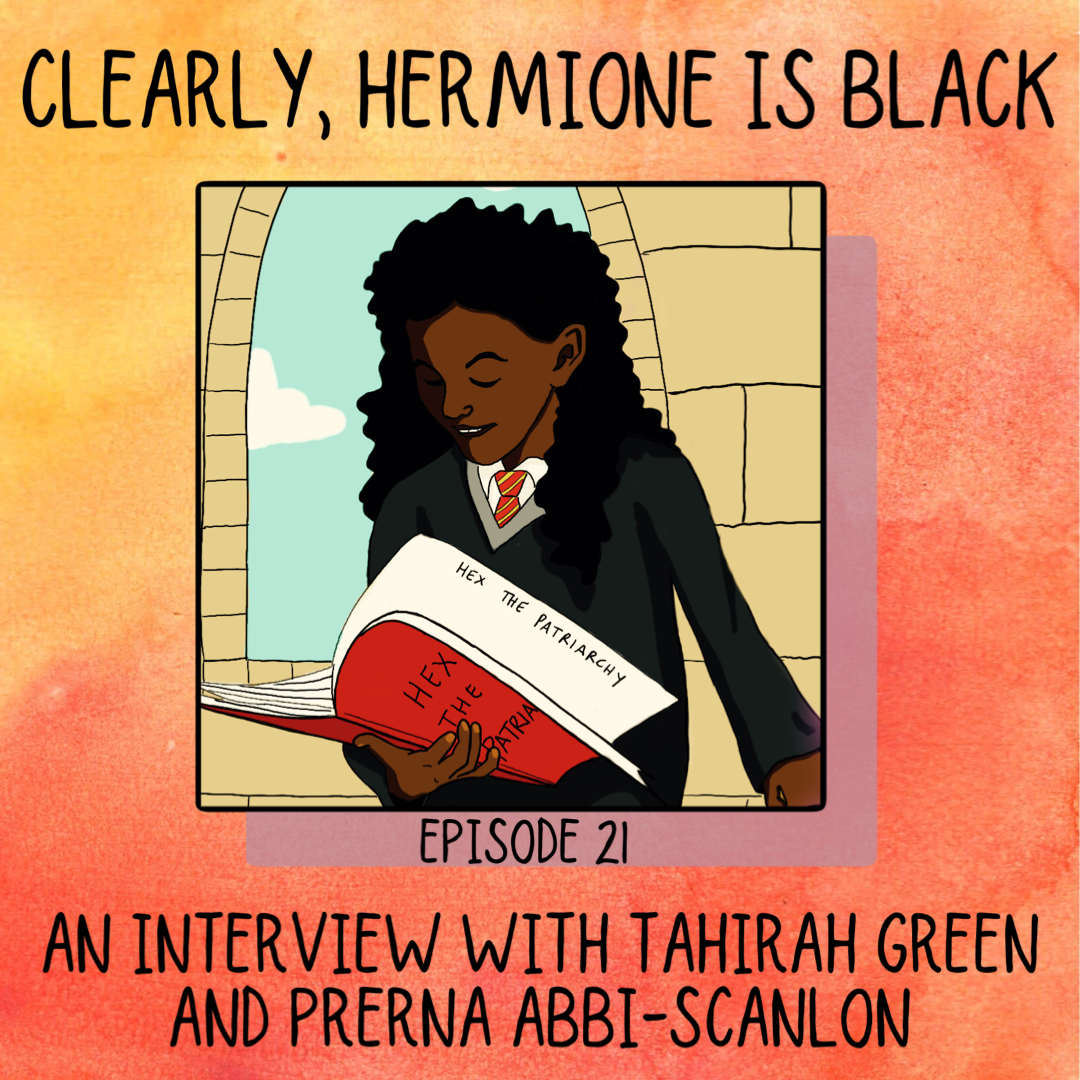 "A yellow and orange watercolor style background with a square in the middle, within which is a picture of Hermione Granger, who is black, reading a book titled ""Hex the Patriarchy."" Above and below this square are the words, ""Clearly, Hermione is Black: An Interview with Tahirah Green and Prerna Abbi-Scanlon."""