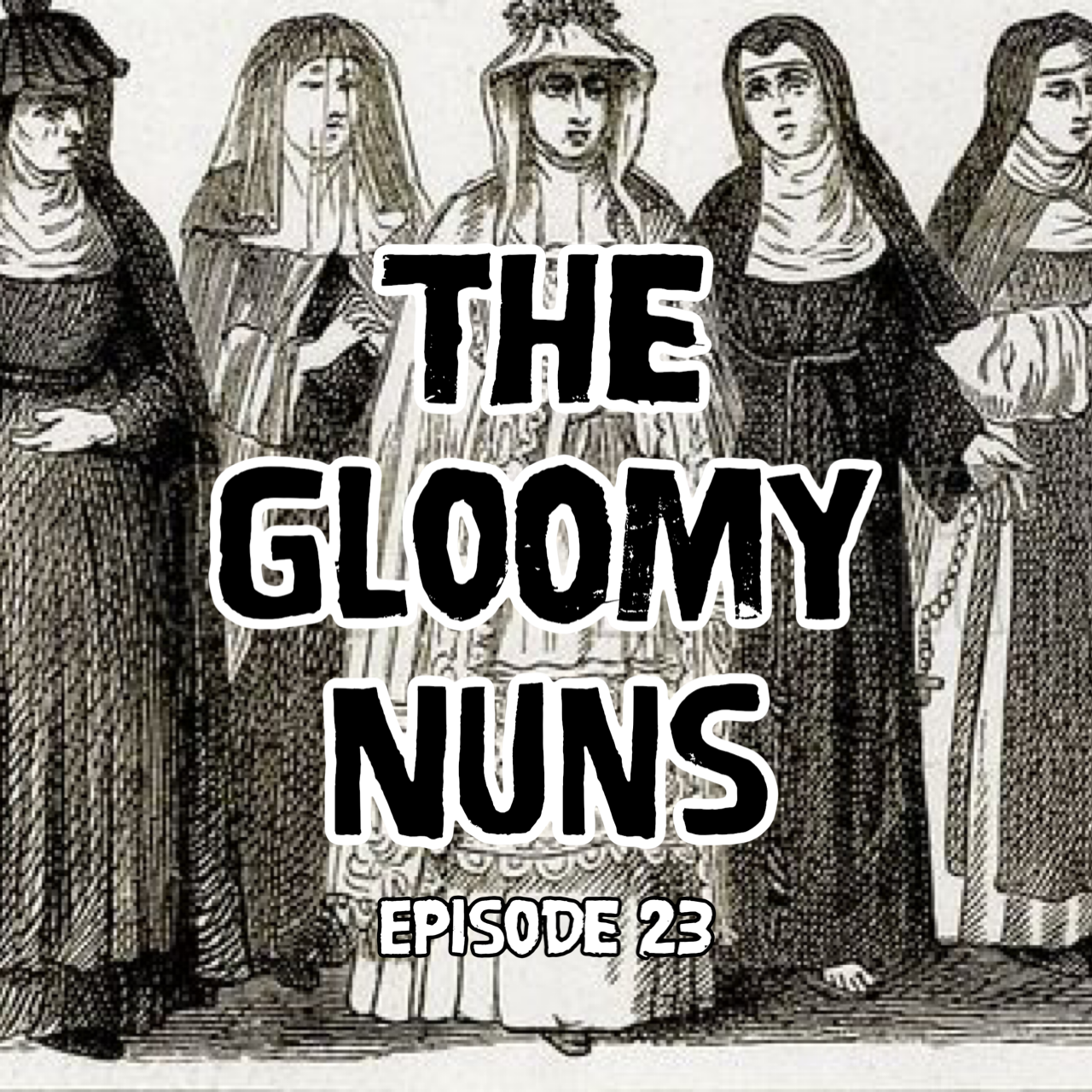 "A pen and ink drawing of five nuns, all with morose expressions on their faces. Large text in the middle of the image reads, ""The Gloomy Nuns."""