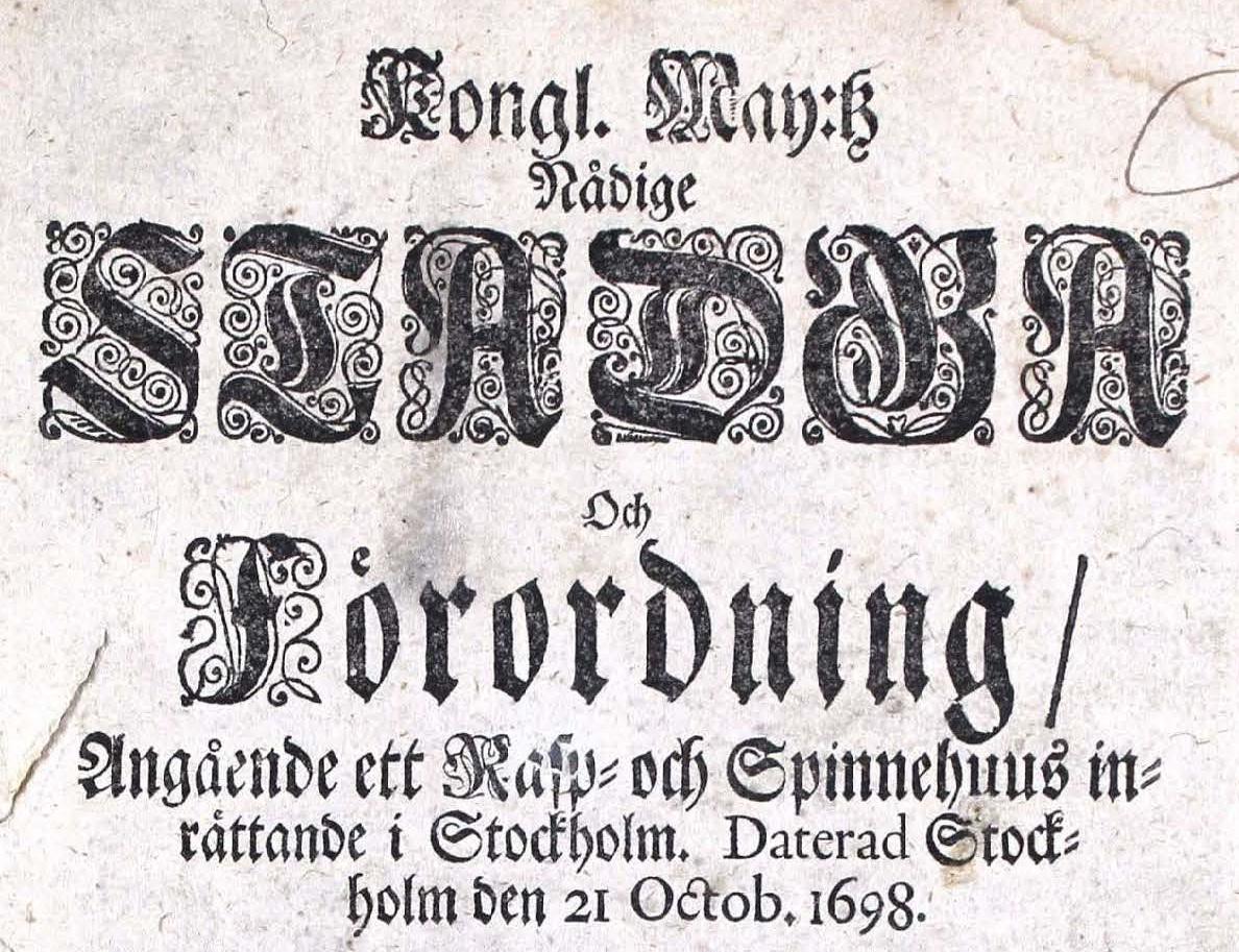 Kungl Maj:ts nådiga stadga och förordning angående ett rasp- och spinnhus inrättande i Stockholm. Daterad Stockholm den 21 oktober 1698.