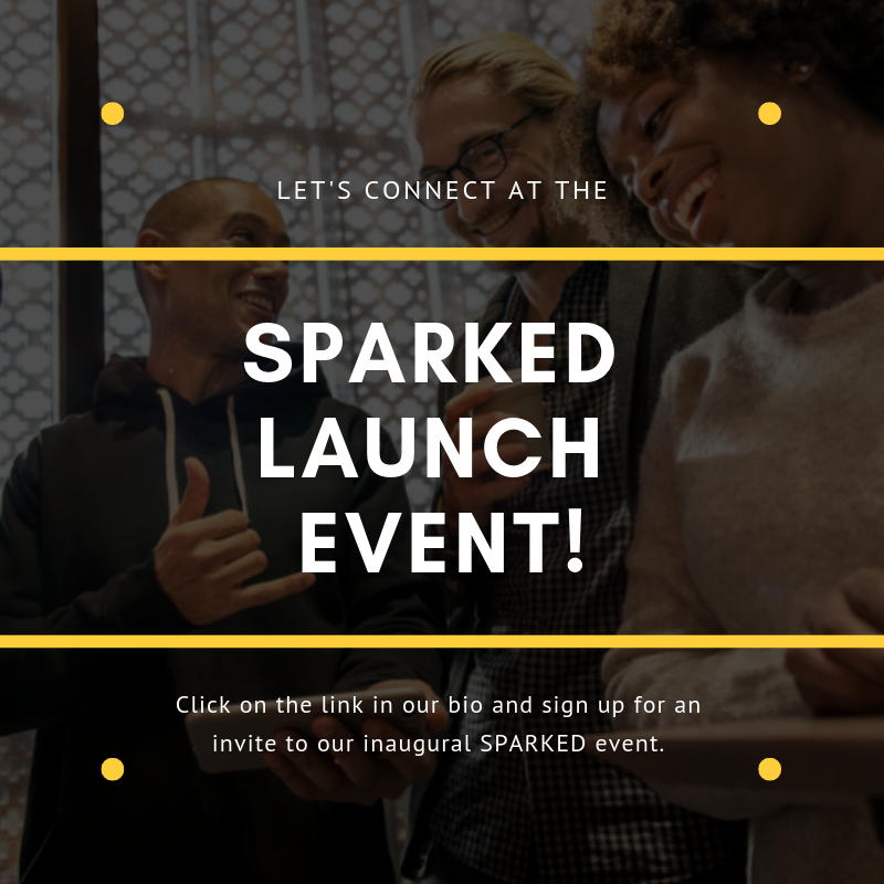February 21st, 2019 - Subscribe to our mailing list to receive an invite to the SPARKED Launch event this February!
