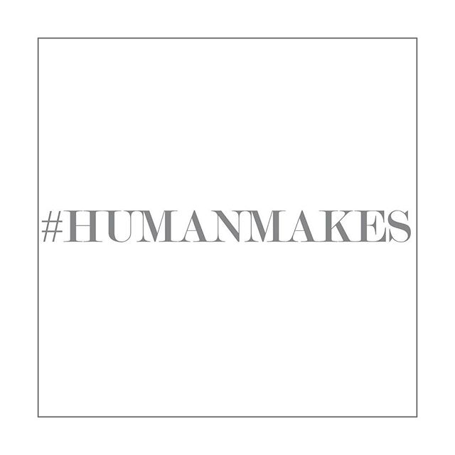 #humanmakes