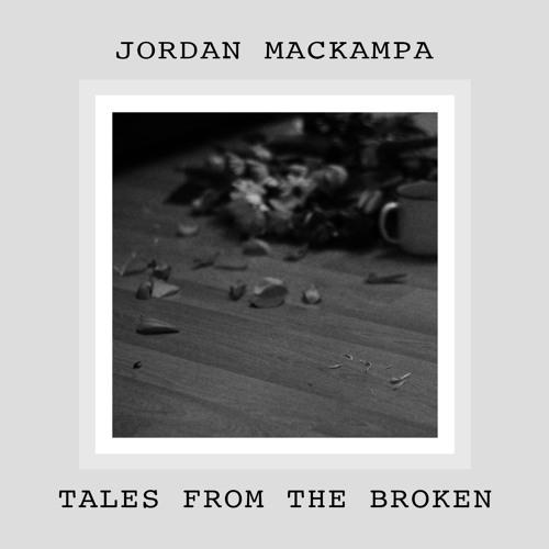 Jordan Mackampa - Tales from the Broken - PRODUCTION. WRITING. DRUMS.