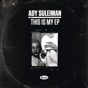 Ady Suleiman - This is My Ep - PRODUCTION.